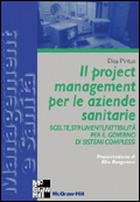 Il project management per le aziende sanitarie - Scelte, strumenti, fattibilità per il governo di sistemi complessi