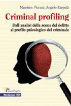 Criminal profiling - Dall'analisi della scena del delitto al profilo psicologico del criminale
