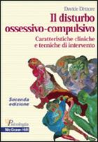 Il disturbo ossessivo - compulsivo - Caratteristiche cliniche e tecniche di intervento 2/ed