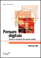 Pensare digitale - Teoria e tecniche dei nuovi media
