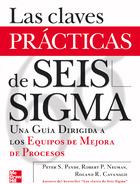 Las claves prácticas de Séis Sigma.Una guía dirigida a los equipos de mejora de procesos