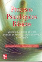 Procesos Psicologicos básicos. Una guía academica para los estudios en Psicopedagogía, Psicologia y Pedagogía