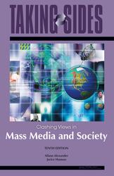 MASS MEDIA AND SOCIETY: Taking Sides--Clashing Views in Mass Media and Society, Tenth Edition